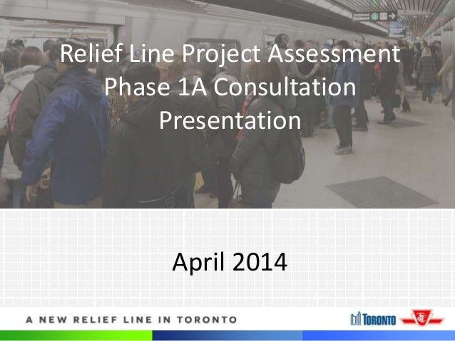 1 April 2014 Relief Line Project Assessment Phase 1A Consultation Presentation