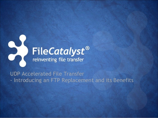 UDP Accelerated File Transfer  - Introducing an FTP Replacement and its Benefits