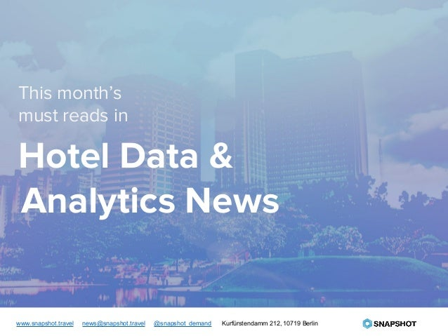 This month's must reads in Hotel Data & Analytics News www.snapshot.travel news@snapshot.travel @snapshot_demand Kurfürste...