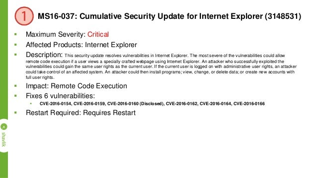MS16-040: Security Update for Microsoft XML Core Services (3148541)  Maximum Severity: Critical  Affected Products: Wind...