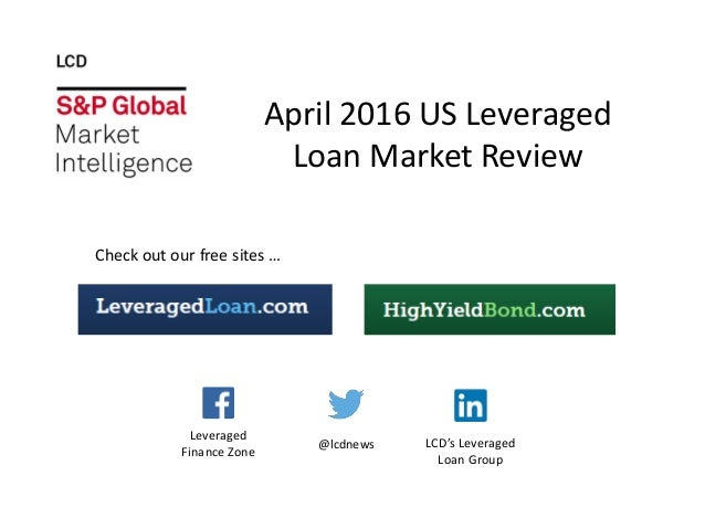April 2016 US Leveraged Loan Market Review Check out our free sites … @lcdnews LCD's Leveraged Loan Group Leveraged Financ...