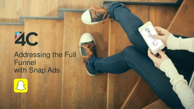 Addressing the Full Funnel with Snap Ads