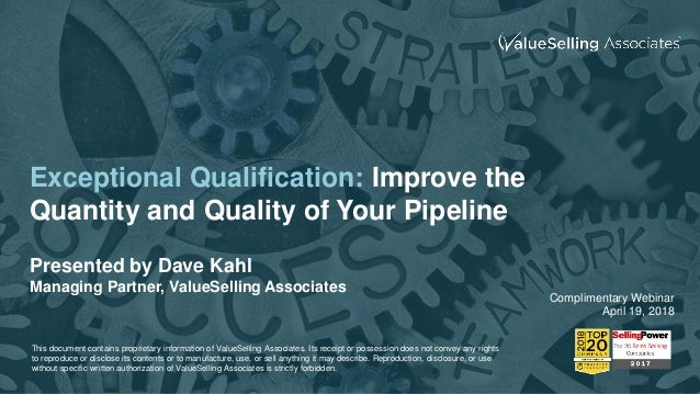 Exceptional Qualification: Improve the Quantity and Quality of Your Pipeline Presented by Dave Kahl Managing Partner, Valu...
