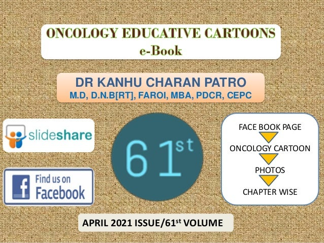 DR KANHU CHARAN PATRO M.D, D.N.B[RT], FAROI, MBA, PDCR, CEPC APRIL 2021 ISSUE/61st VOLUME FACE BOOK PAGE ONCOLOGY CARTOON ...