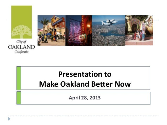 Presentation toMake Oakland Better NowApril 28, 2013