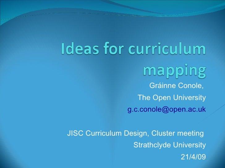 Gráinne Conole,  The Open University [email_address] JISC Curriculum Design, Cluster meeting  Strathclyde University 21/4/09