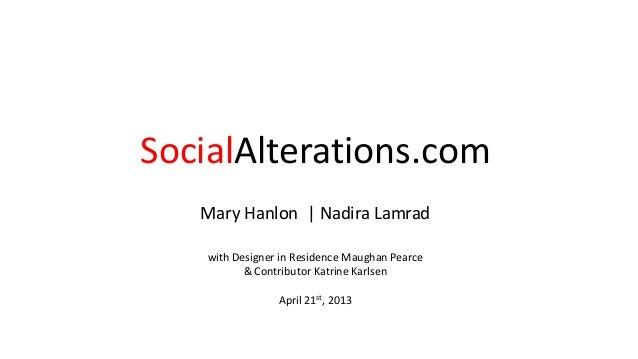 SocialAlterations.com Mary Hanlon | Nadira Lamrad with Designer in Residence Maughan Pearce & Contributor Katrine Karlsen ...