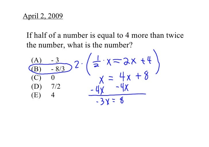 April 2, 2009   If half of a number is equal to 4 more than twice   the number, what is the number?   (A)    ­ 3   (B)    ...