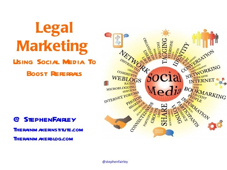 Legal MarketingUsing Social Media To    Boost Referrals@ StephenFairleyTherainmakerinstitute.comTherainmakerblog.com      ...