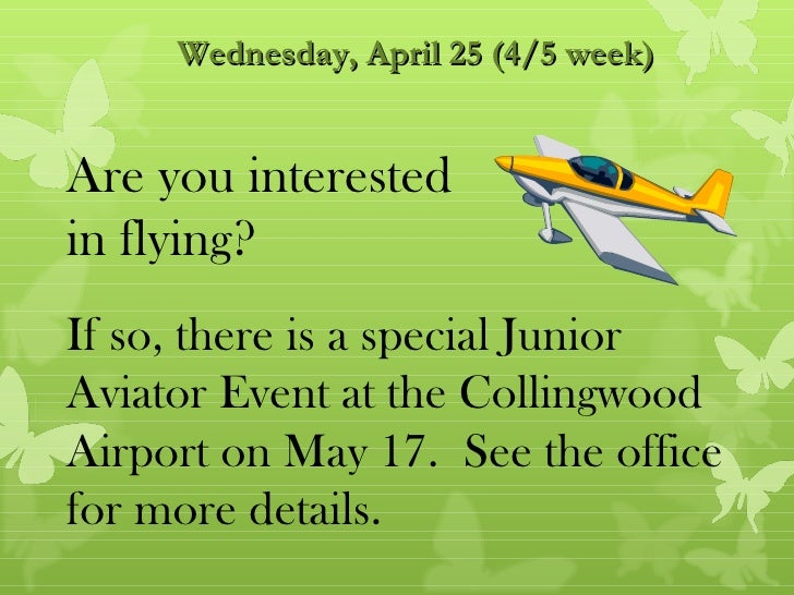 Wednesday, April 25 (4/5 week)Are you interestedin flying?If so, there is a special JuniorAviator Event at the Collingwood...