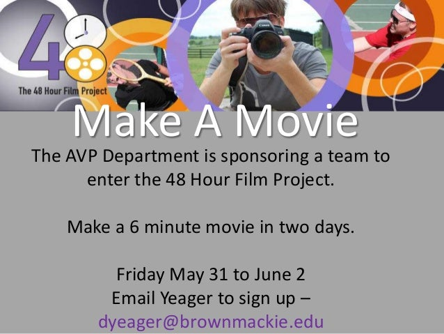 Make A MovieThe AVP Department is sponsoring a team toenter the 48 Hour Film Project.Make a 6 minute movie in two days.Fri...
