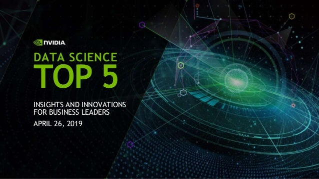 INSIGHTS AND INNOVATIONS FOR BUSINESS LEADERS APRIL 26, 2019 DATA SCIENCE TOP 5
