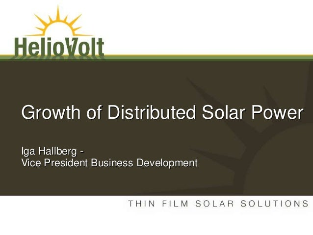 Growth of Distributed Solar Power Iga Hallberg - Vice President Business Development