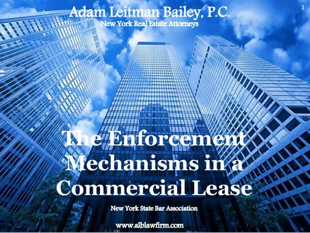 1 The Enforcement Mechanisms in a Commercial Lease Adam Leitman Bailey, P.C. New York Real Estate Attorneys www.alblawfirm...