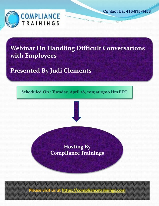 Webinar On Handling Difficult Conversations with Employees Presented By Judi Clements Contact Us: 416-915-4458 Hosting By ...