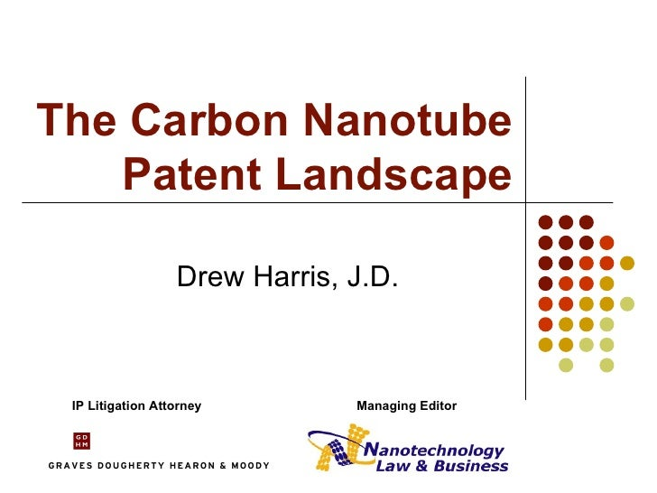 The Carbon Nanotube Patent Landscape Drew Harris, J.D. IP Litigation Attorney Managing Editor