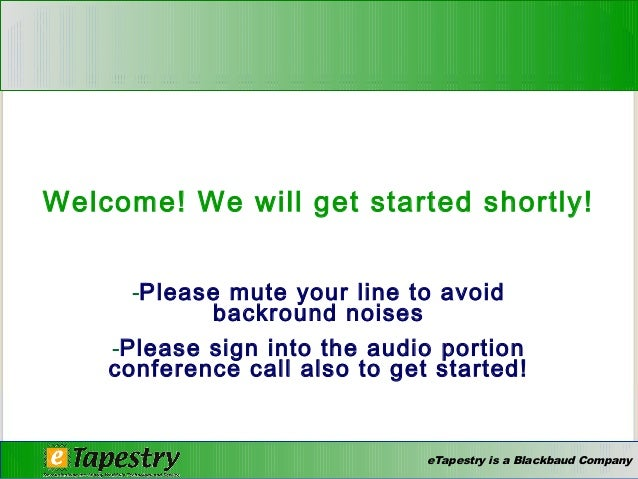 eTapestry is a Blackbaud Company Welcome! We will get started shortly! -Please mute your line to avoid backround noises -P...