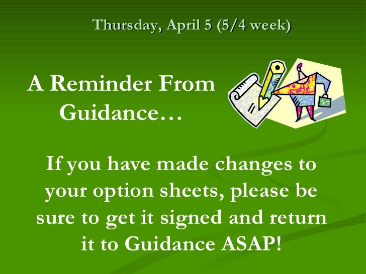Thursday, April 5 (5/4 week)A Reminder From   Guidance… If you have made changes to your option sheets, please besure to g...