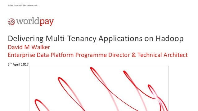 Worldpay - Delivering Multi-Tenancy Applications in A Secure