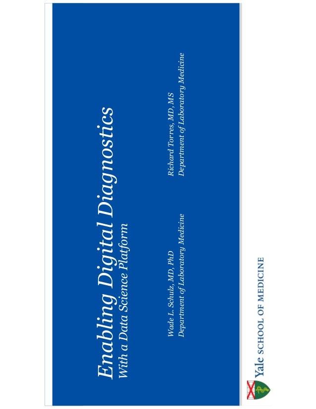 SLIDE‹#› EnablingDigitalDiagnostics WithaDataSciencePlatform WadeL.Schulz,MD,PhD DepartmentofLaboratoryMedicine RichardTor...