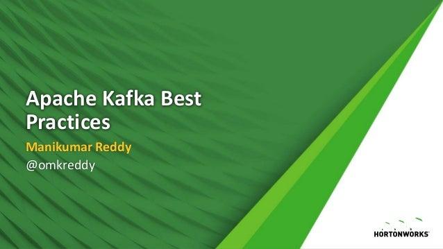 Apache Kafka Best Practices Manikumar Reddy @omkreddy