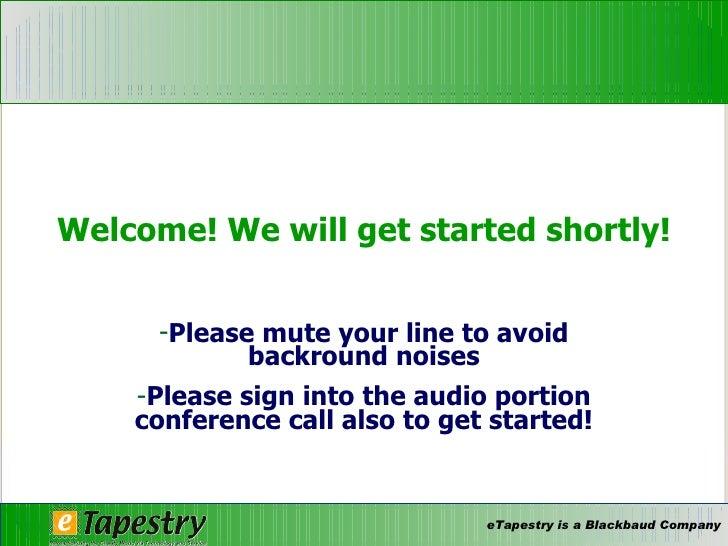 Welcome! We will get started shortly! <ul><li>Please mute your line to avoid backround noises </li></ul><ul><li>Please sig...