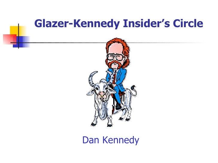 Glazer-Kennedy Insider's Circle <ul><li>Dan Kennedy </li></ul>