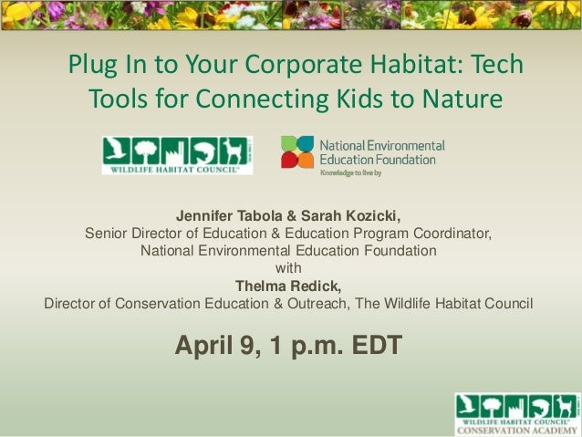 Plug In to Your Corporate Habitat: TechTools for Connecting Kids to NatureJennifer Tabola & Sarah Kozicki,Senior Director ...