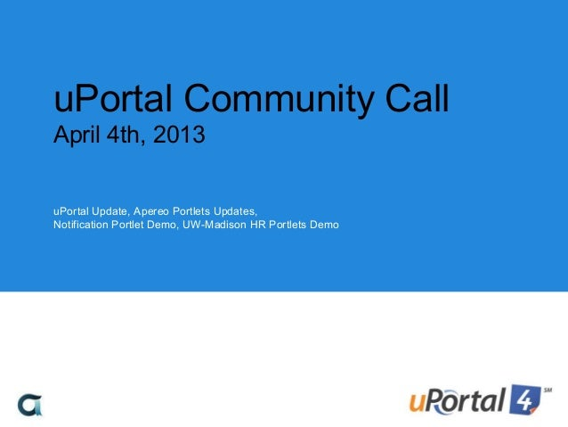 uPortal Community CallApril 4th, 2013uPortal Update, Apereo Portlets Updates,Notification Portlet Demo, UW-Madison HR Port...