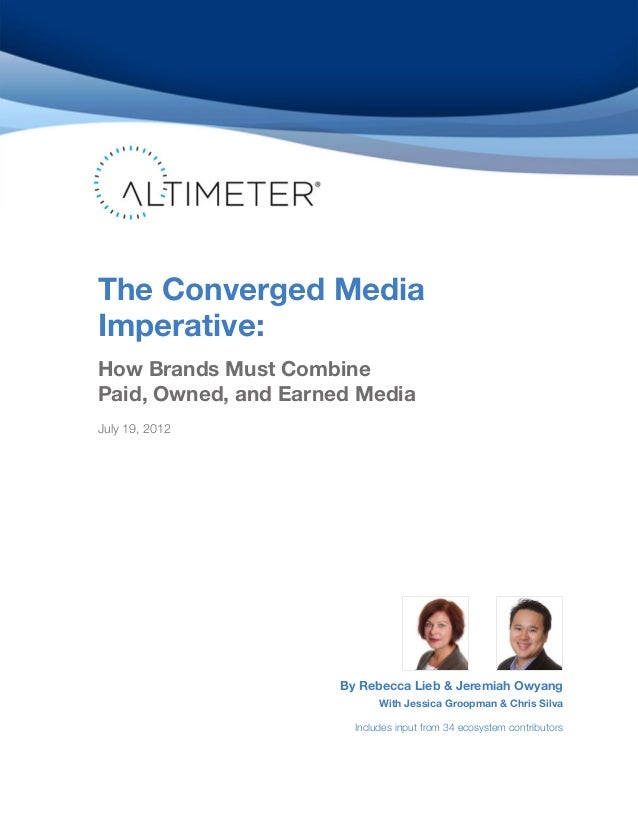 The Converged MediaImperative:How Brands Must CombinePaid, Owned, and Earned MediaJuly 19, 2012                      By Re...