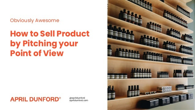How to Sell Product by Pitching your Point of View Obviously Awesome @aprildunford aprildunford.com