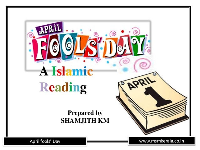 www.msmkerala.co.inApril fools' Day A Islamic Reading Prepared by SHAMJITH KM