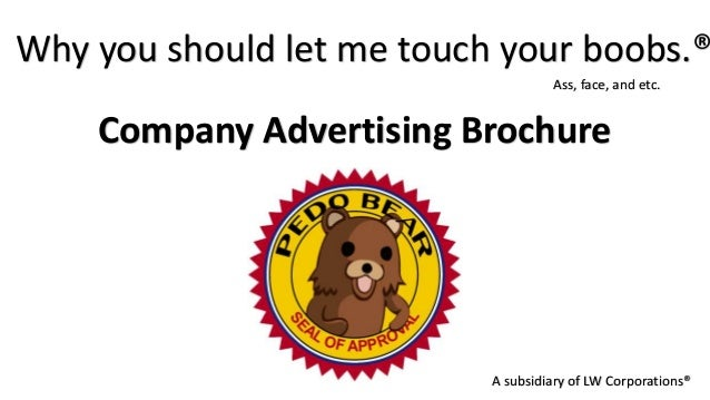 Why you should let me touch your boobs.®                                    Ass, face, and etc.    Company Advertising Bro...
