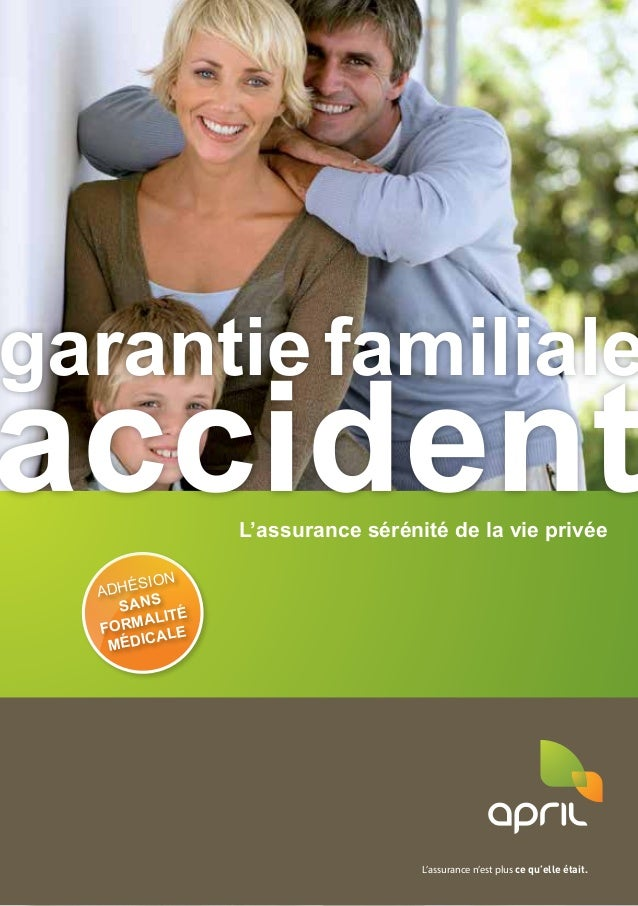L'assurance sérénité de la vie privée accident L'assurance n'est plus ce qu'elle était. garantie familiale adhésion sans f...