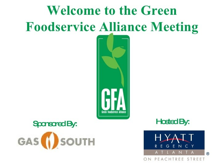 Welcome to the Green Foodservice Alliance Meeting Sponsored By: Hosted By: