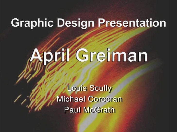Graphic Design PresentationApril Greiman<br />Louis Scully<br />Michael Corcoran<br />Paul McGrath<br />