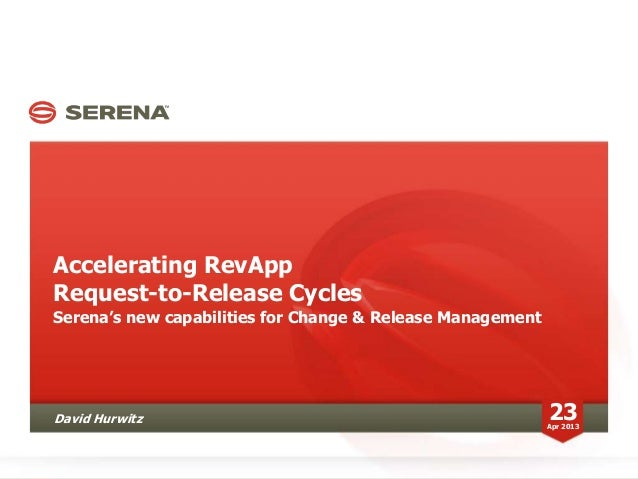Accelerating RevAppRequest-to-Release CyclesSerena's new capabilities for Change & Release Management23Apr 2013David Hurwitz