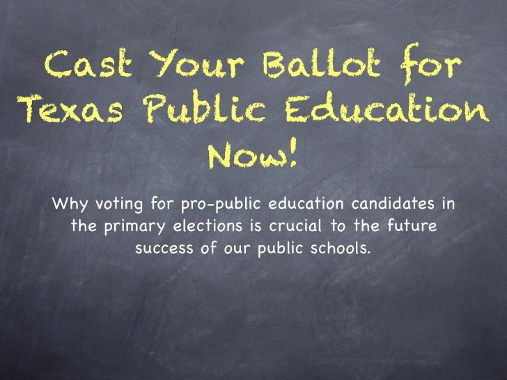 Cast Your Ballot forTexas Public Education         Now! Why voting for pro-public education candidates in  the primary ele...