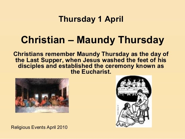 Religious Events April 2010Christians remember Maundy Thursday as the day ofthe Last Supper, when Jesus washed the feet of...