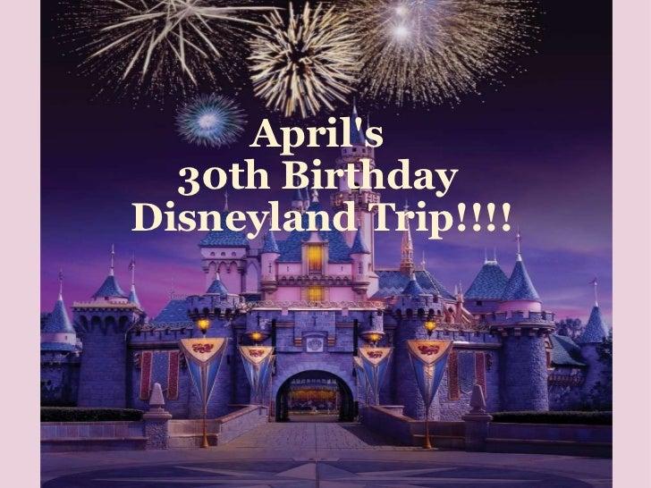 April's  30th Birthday  Disneyland Trip!!!!