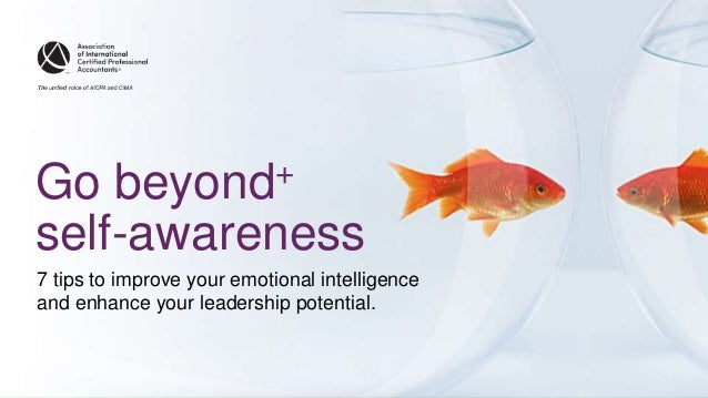 """ Go beyond+ self-awareness 7 tips to improve your emotional intelligence and enhance your leadership potential."