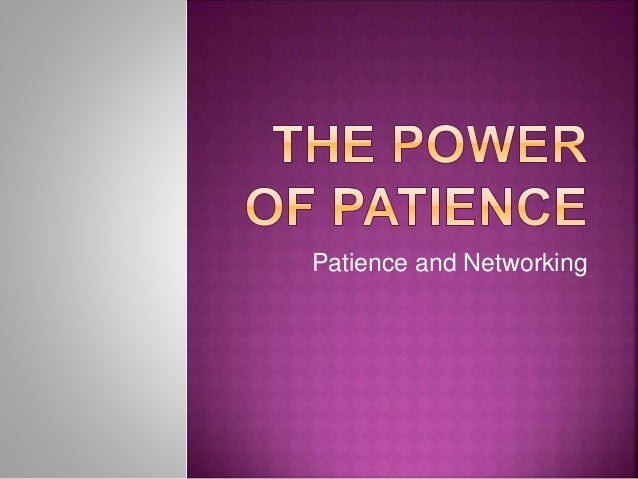 Patience and Networking