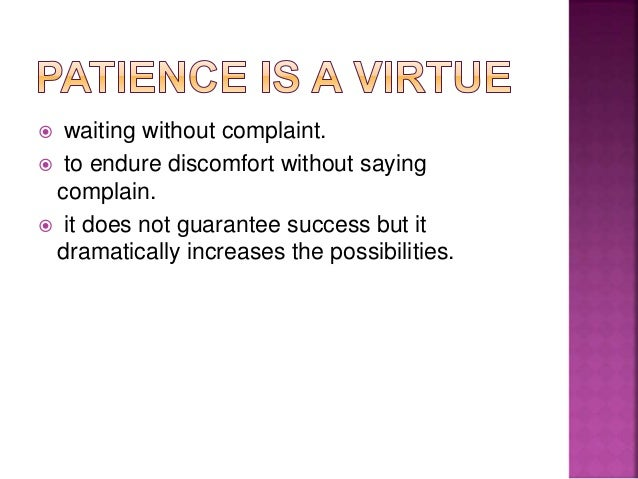  waiting without complaint.  to endure discomfort without saying complain.  it does not guarantee success but it dramat...