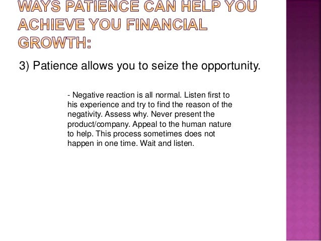 4) Patience lets you discover what is important.