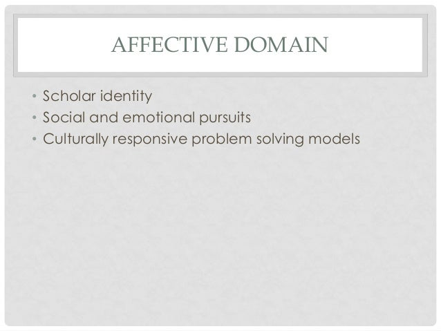 affective domain versus cognitive domai Psychosocial domain includes emotions  these choices include trust ordistrust and group identity versus  as well as maladjusted cognitive and.