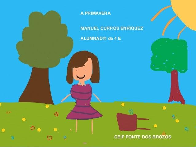 A PRIMAVERA MANUEL CURROS ENRÍQUEZ ALUMNAD@ de 4 E CEIP PONTE DOS BROZOS