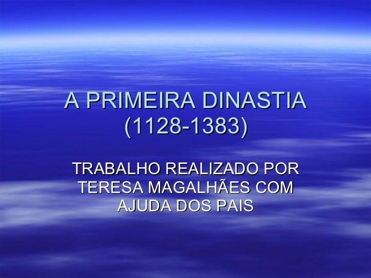 A PRIMEIRA DINASTIA (1128-1383) TRABALHO REALIZADO POR TERESA MAGALHÃES COM AJUDA DOS PAIS