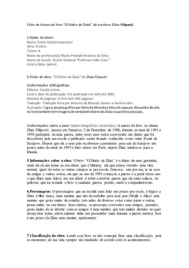 Ficha de leitura do livro ''O Diário de Zlata'' da escritora Zlata Filipović.  1.Dados do aluno  Nome: Emily Victória Guar...