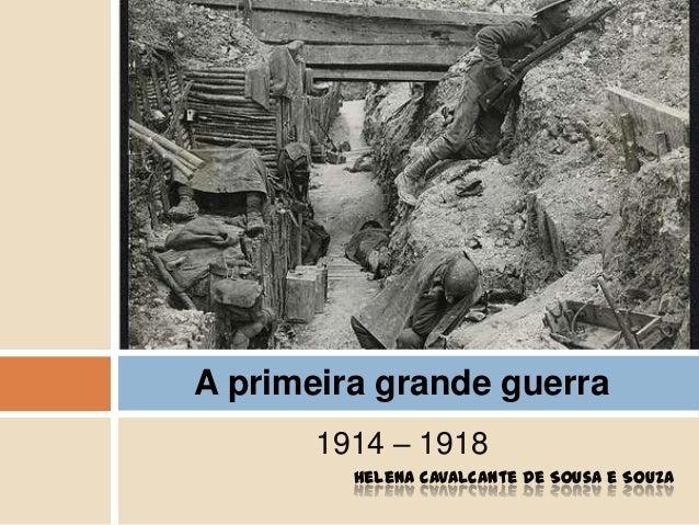 1914 – 1918Helena Cavalcante de Sousa e SouzaA primeira grande guerra