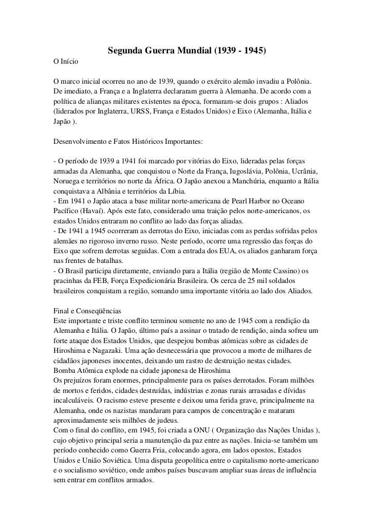 Segunda Guerra Mundial (1939 - 1945)O InícioO marco inicial ocorreu no ano de 1939, quando o exército alemão invadiu a Pol...